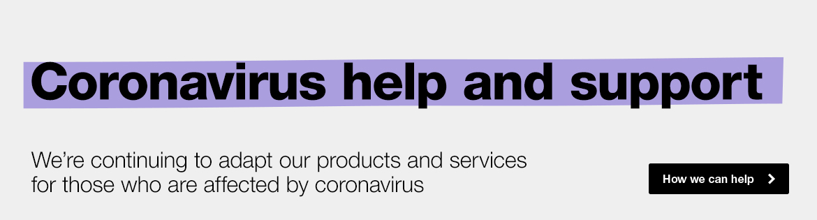 Coronavirus help and support. Links to new page explaining how we can help.